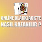 Online blackjack'te nasıl kazanılır ?