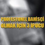 Profesyonel bahisçi olmak için 3 ipucu